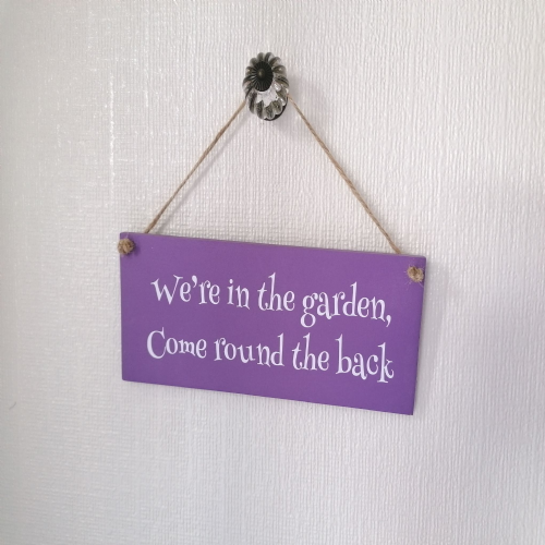 Outdoor Wooden Plaque We're In The Garden Come Round The Back